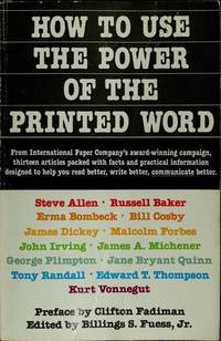 How to Use the Power of the Printed Word by Steve Allen, James Dickey, Malcolm Forbes, John Irving, Tony Randall, Kurt Vonnegut Jr., Bill Cosby, Billings S. Fuess Jr., Jane Bryant Quinn, George Plimpton, Russell Baker, Edward T. Thompson, Erma Bombeck, James A. Michener