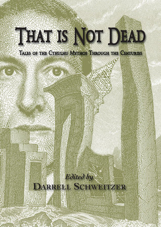 That is not Dead: Tales of the Cthulhu Mythos through the Centuries by S.T. Joshi, Lois H. Gresh, Harry Turtledove, John R. Fultz, W.H. Pugmire, Jay Lake, Darrell Schweitzer, Richard A. Lupoff, Will Murray, Don Webb, Esther M. Friesner, John Langan, Keith John Taylor