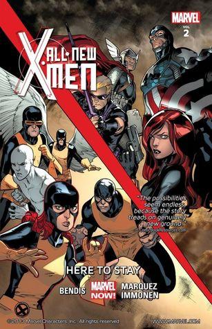 All-New X-Men, Volume 2: Here to Stay by David Marquez, Brian Michael Bendis, Stuart Immonen, Marte Gracia, Wade Von Grawbadger