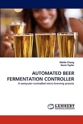 Automated Beer Fermentation Controller by Kevin Taylor, Weide Chang