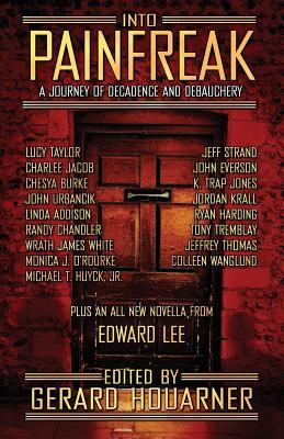 Into Painfreak: A Journey of Decadence and Debauchery by Wrath James White, Randy Chandler, K. Trap Jones