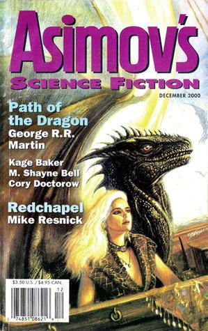 Asimov's Science Fiction, December 2000 (Asimov's Science Fiction, #299) by Kage Baker, Paul Di Filippo, Michael Skeet, Cory Doctorow, Mike Resnick, Keith Allen Daniels, Erwin S. Strauss, Robert Silverberg, Gardner Dozois, Richard Parks, George R.R. Martin, M. Shayne Bell