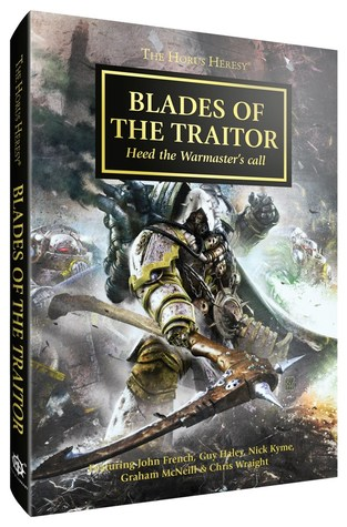 Blades of the Traitor by John French, Graham McNeill, Chris Wraight, Nick Kyme, Guy Haley