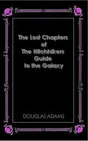 The Lost Chapters of the Hitchhiker's Guide to the Galaxy by Douglas Adams