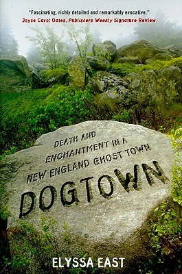 Dogtown: Death and Enchantment in a New England Ghost Town by Elyssa East