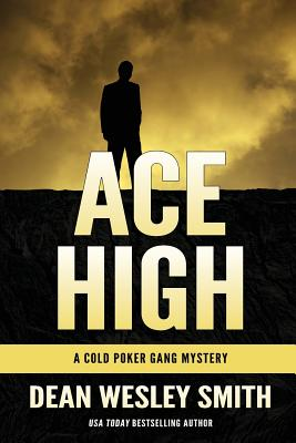 Ace High: A Cold Poker Gang Novel by Dean Wesley Smith