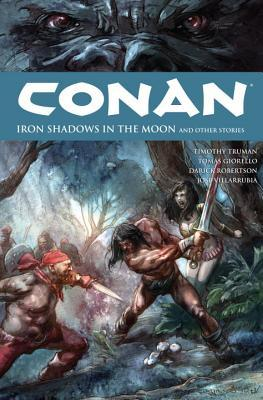 Conan, Vol. 10: Iron Shadows in the Moon and Other Stories by Timothy Truman, Darick Robertson, Tomás Giorello