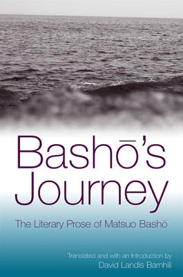 Basho's Journey: The Literary Prose of Matsuo Basho by Matsuo Basho