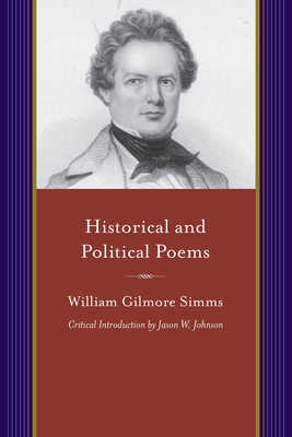 Historical and Political Poems: Monody; The Vision of Cortes, Cain, and Other Poems; The Tri-Color; Donna Florida; And Charleston and Her Satiristscri by William Gilmore Simms