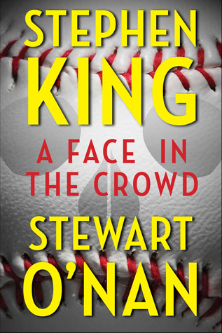 A Face in the Crowd by Stewart O'Nan, Stephen King