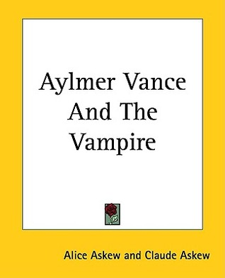Aylmer Vance And The Vampire by Claude Askew, Alice Askew