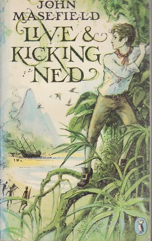 Live and Kicking Ned: A Continuation of the Tale of Dead Ned by John Masefield