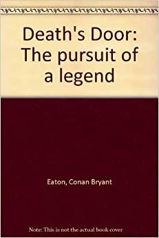 Death's Door: The Pursuit of a Legend by Conan Bryant Eaton, Katie West