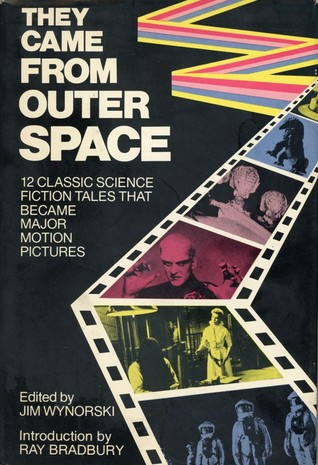 They Came from Outer Space: 12 Classic Science Fiction Tales That Became Major Motion Pictures by Harlan Ellison, Ib Melchior, Raymond F. Jones, Paul W. Fairman, Ivar Jorgenson, Robert Sheckley, Harry Bates, Henry Kuttner, John W. Campbell Jr., Arthur C. Clarke, Jim Wynorski, George Langelaan, Ray Bradbury