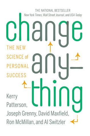 Change Anything: The New Science of Personal Success by Ron McMillan, David Maxfield, Kerry Patterson, Al Switzler, Joseph Grenny