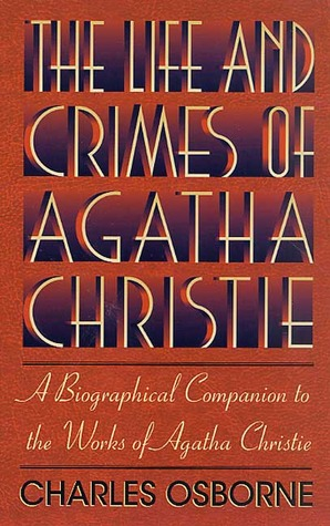 The Life and Crimes of Agatha Christie: A Biographical Companion to the Works of Agatha Christie by Charles Osborne