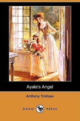 Ayala's Angel (Dodo Press) by Anthony Trollope