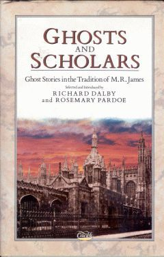 Ghosts And Scholars: Ghost Stories In The Tradition Of M. R. James by R.H. Benson, Andrew Caldecott, M.R. James, Sheila Hodgson, Chico Kidd, Sabine Baring-Gould, Dermot Chesson Spence, B., Arthur Gray, Frederick Cowles, Patrick Carleton, Ramsey Campbell, Rosemary Pardoe, Winifred Galbraith, E.G. Swain, John Dickson Carr, Lewis Spence, Eleanor Scott, Richard Dalby, Emma S. Duffin, Michael Cox, A.C. Benson, David G. Rowlands, Shane Leslie, L.T.C. Rolt, Arnold Smith, Cecil Binney, Montague Summers, R.H. Malden