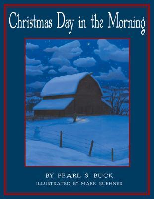 Christmas Day in the Morning by Pearl S. Buck, Mark Buehner