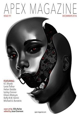 Apex Magazine Issue 91 by Lavie Tidhar, Jason Sizemore, Helen Stubbs, Keffy R.M. Kehrli, K.T. Bryski, Eileen Maksym, Russell Dickerson, Michael A. Burstein, Lesley Conner