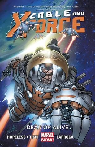 Cable and X-Force, Volume 2: Dead or Alive by Dennis Hopeless, Joe Sabino, Frank Tieri, Clayton Cowles, Frank D'Armata, Salvador Larroca