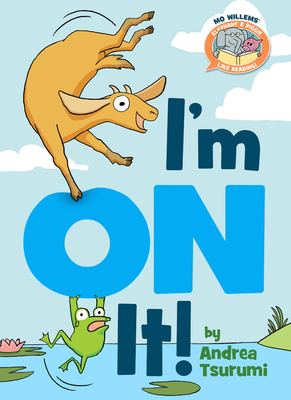 I'm on It! (Elephant & Piggie Like Reading!) by Mo Willems, Andrea Tsurumi