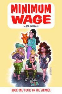 Minimum Wage, Book One: Focus on the Strange by Bob Fingerman