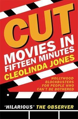 Cut: Movies In Fifteen Minutes (Gollancz S.F.) by Cleolinda Jones