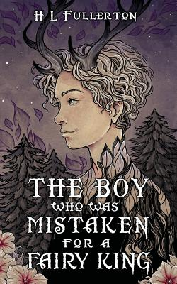 The Boy Who Was Mistaken for a Fairy King by H.L. Fullerton