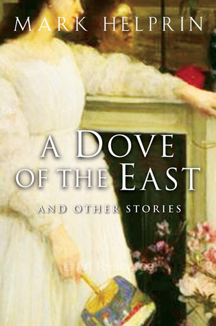 A Dove of the East: And Other Stories by Mark Helprin