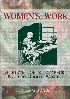 Women's Work: A Survey of Scholarship by and about Women by Donna M. Ashcraft, Ellen Cole, Esther D. Rothblum