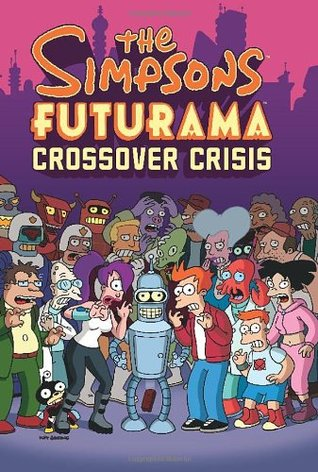 The Simpsons/Futurama Crossover Crisis by Matt Groening, Andrew Pepoy, Ian Boothby, Steve Steere Jr., James Lloyd