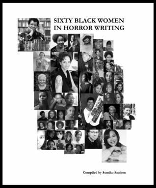 60 Black Women in Horror Fiction by Annie J. Penn, Crystal Connor, Eden Royce, Sumiko Saulson, David Watson