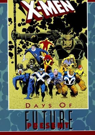 X-Men: Days of Future Present by Jackson Butch Guice, Bob Wiacek, Chris Wozniak, Art Thibert, Jon Bogdanove, Terry Shoemaker, Arthur Adams, Al Milgrom, Louise Simonson, Chris Claremont