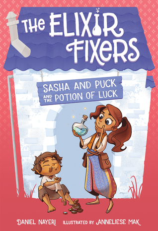 Sasha and Puck and the Potion of Luck by Anneliese Mak, Daniel Nayeri