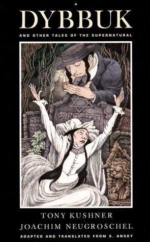 Dybbuk and Other Tales of the Supernatural by S. Ansky, Joachim Neugroschel, Harold Bloom, Tony Kushner, Joachim Neugrochel