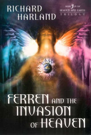 Ferren & The Invasion of Heaven: Book 3 in The Heaven & Earth Trilogy by Richard Harland