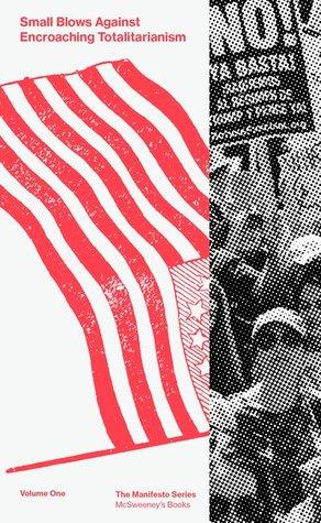 Small Blows Against Encroaching Totalitarianism Volume 1 by Terrance Hayes, Kao Kalia Yang, Martin Seay, Lev Grossman, Karen Joy Fowler, Owen King, Harmony Holiday, C.A. Conrad, Tracy O'Neill, Kevin Boyle, Raquel Salas Rivera, Dodie Bellamy, Jim Shepard, Yahia Lababidi, Sally Wen Moo, Mitra Jouhari, Melissa Chadburn, Bill McKibben, Tom Bissell, Steve Erickson, Rick Moody, Matthew Zapruder
