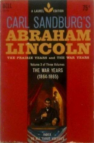 Abraham Lincoln: The Prairie Years and the War Years in Three Volumes, Volume III: The War Years, 1864-1865 by Carl Sandburg