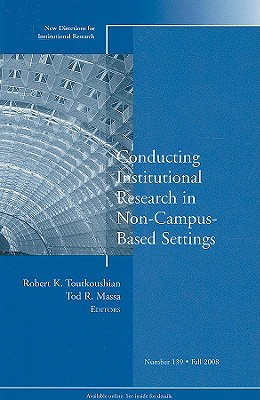Conducting Institutional Research in Non-Campus-Based Settings: New Directions for Institutional Research, Number 139 by Ir, Toutkoushian