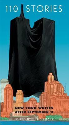 110 Stories: New York Writes After September 11 by Ulrich Baer, Art Spiegelman
