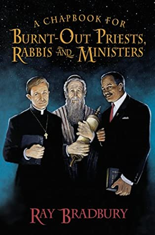 A Chapbook for Burnt-Out Priests, Rabbis and Ministers by Ray Bradbury