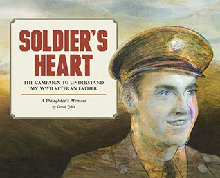 Soldier's Heart: The Campaign to Understand My WWII Veteran Father - A Daughter's Memoir by Carol Tyler