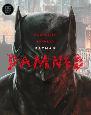 Batman: Damned by Brian Azzarello, Lee Bermejo