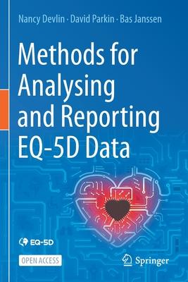 Methods for Analysing and Reporting Eq-5d Data by David Parkin, Nancy Devlin, Bas Janssen