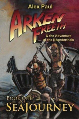 SeaJourney (Arken Freeth and the Adventure of the Neanderthals #1) by Cheri Lasota, Laura Ross-Paul, Alex Paul