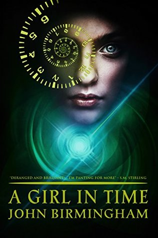 A Girl in Time by John Birmingham