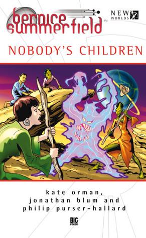 Bernice Summerfield: Nobody's Children by Jonathan Blum, Philip Purser-Hallard, Kate Orman