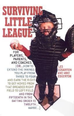 Surviving Little League: For Players, Parents, and Coaches by Mike Edgerton, Les Edgerton