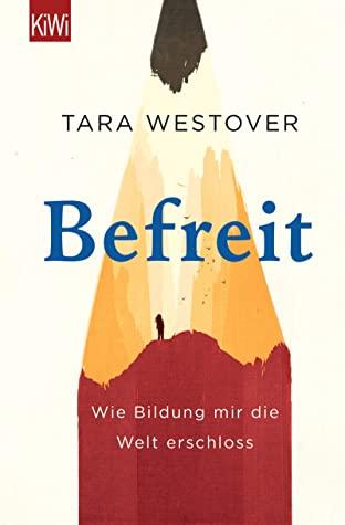 Befreit: Wie Bildung mir die Welt erschloss by Eike Schönfeld, Tara Westover